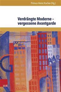 Verdrangte Moderne - Vergessene Avantgarde: Diskurskonstellationen Zwischen Literatur, Theater, Kunst Und Musik in Osterreich 1918-1938