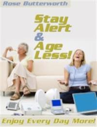 Stay Alert & Age Less! - Enjoy Every Day More!