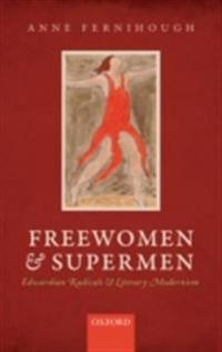 Freewomen and Supermen: Edwardian Radicals and Literary Modernism