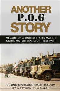 Another P.O.G. Story: Memoir of a Marine Motor-Transport Reservist During Operation Iraqi Freedom