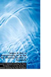 Catalogus De Munt- En Penningverzameling Van Het Kon. Ned. Genootschap Voor Munt- En Penningkunde