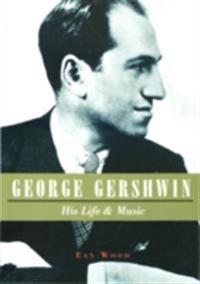 George Gershwin: His Life & Music