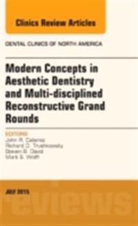 Modern Concepts in Aesthetic Dentistry and Multi-disciplined Reconstructive Grand Rounds, An Issue of Dental Clinics of North America, E-Book