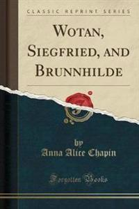 Wotan, Siegfried, and Brunnhilde (Classic Reprint)