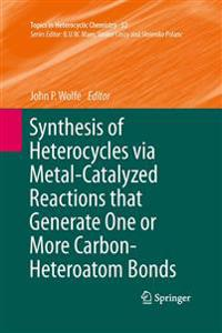 Synthesis of Heterocycles via Metal-Catalyzed Reactions that Generate One or More Carbon-Heteroatom Bonds