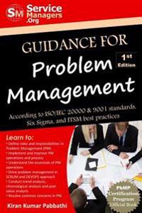 Guidance for Problem Management: According to ISO/Iec 20000 & 9001 Standards, Six SIGMA and Itsm Best Practices
