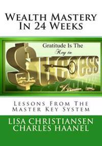 Wealth Mastery in 24 Weeks: Lessons from the Master Key System