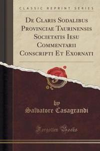 de Claris Sodalibus Provinciae Taurinensis Societatis Iesu Commentarii Conscripti Et Exornati (Classic Reprint)