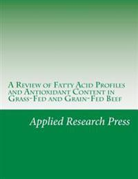 A Review of Fatty Acid Profiles and Antioxidant Content in Grass-Fed and Grain-Fed Beef