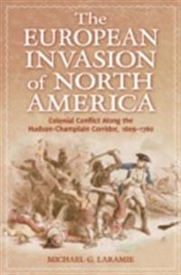 European Invasion of North America: Colonial Conflict Along the Hudson-Champlain Corridor, 1609-1760
