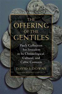 The Offering of the Gentiles: Paul's Collection for Jerusalem in Its Chronological, Cultural, and Cultic Contexts