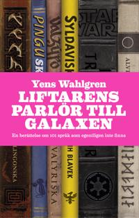 Liftarens parlör till galaxen : En berättelse om 101 språk som egentligen i
