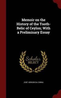 Memoir on the History of the Tooth-Relic of Ceylon; With a Preliminary Essay