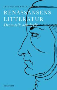 Litteraturens klassiker: Renässansens Litteratur : Dramatik och lyrik