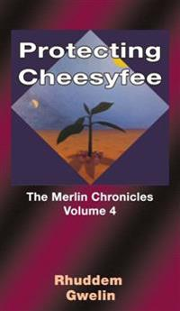 Protecting cheesyfee : the merlin chronicles volume 4