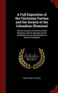A Full Exposition of the Clintonian Faction and the Society of the Columbian Illuminati