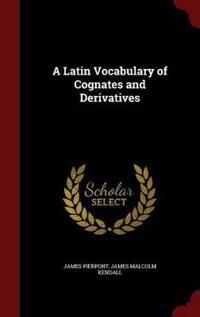 A Latin Vocabulary of Cognates and Derivatives