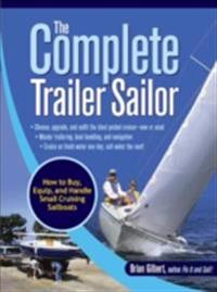 Complete Trailer Sailor: How to Buy, Equip, and Handle Small Cruising Sailboats