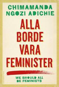 Alla borde vara feminister / Chimamanda Ngozi Adichie