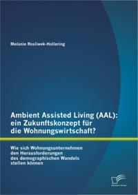 Ambient Assisted Living (AAL): ein Zukunftskonzept fur die Wohnungswirtschaft?