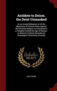 Antidote to Deism. the Deist Unmasked
