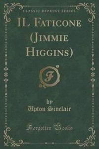 Il Faticone (Jimmie Higgins) (Classic Reprint)