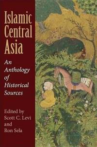 Islamic Central Asia Islamic Central Asia: An Anthology of Historical Sources an Anthology of Historical Sources