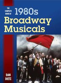 The Complete Book of 1980s Broadway Musicals