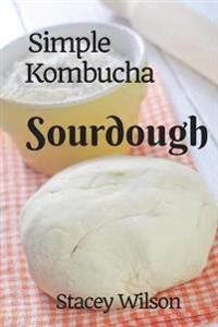 Simple Kombucha Sourdough: How to Make Your Own Sourdough Pizza Crust Using Just Flour and Kombucha.