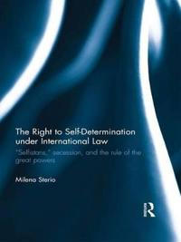 """The Right to Self-Determination Under International Law: """"selfistans,"""" Secession, and the Rule of the Great Powers"""