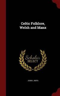 Celtic Folklore, Welsh and Manx
