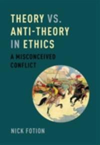 Theory vs. Anti-Theory in Ethics: A Misconceived Conflict