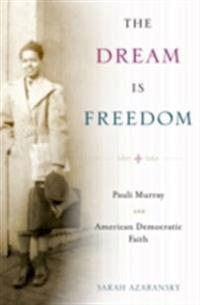 Dream Is Freedom: Pauli Murray and American Democratic Faith