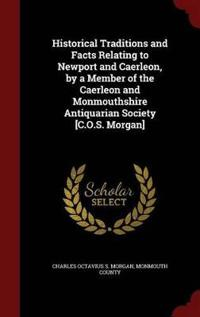 Historical Traditions and Facts Relating to Newport and Caerleon, by a Member of the Caerleon and Monmouthshire Antiquarian Society [C.O.S. Morgan]