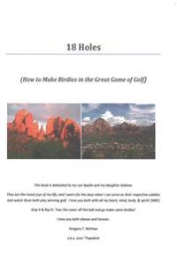 18 Holes: How to Make Birdies in the Great Game of Golf
