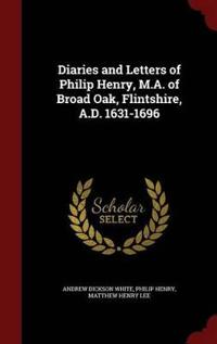 Diaries and Letters of Philip Henry, M.A. of Broad Oak, Flintshire, A.D. 1631-1696