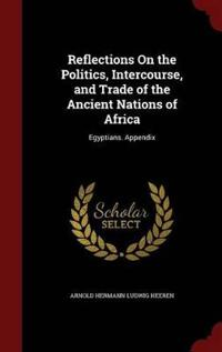 Reflections on the Politics, Intercourse, and Trade of the Ancient Nations of Africa