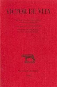 Victor de Vita, Histoire de la Persecution Vandale En Afrique: Suivi de la Passion Des Sept Martyrs. Registre Des Provinces Et Des Cites D'Afrique.