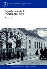 Filmkultur och nöjesliv i Örebro 1897 - 1908
