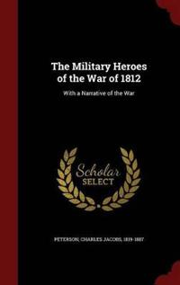 The Military Heroes of the War of 1812