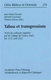 Tabou Et Transgressions: Actes Du Colloque Organise Par Le College de France, Paris, Les 11-12 Avril 2012