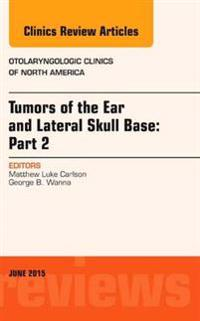 Tumors of the Ear and Lateral Skull Base: PART 2, An Issue of Otolaryngologic Clinics of North America, E-Book