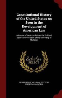 Constitutional History of the United States as Seen in the Development of American Law