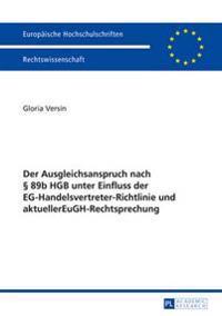 Der Ausgleichsanspruch Nach 89b Hgb Unter Einfluss Der Eg-Handelsvertreter-Richtlinie Und Aktueller Eugh-Rechtsprechung