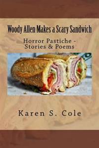 Woody Allen Makes a Scary Sandwich: Horror Pastiche - Stories & Poems