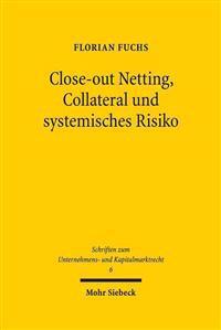 Close-Out Netting, Collateral Und Systemisches Risiko: Rechtsansatze Zur Minderung Der Systemgefahr Im Ausserborslichen Derivatehandel