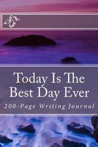 Today Is the Best Day Ever: 200-Page Writing Journal