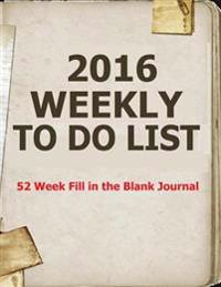 2016 Weekly to Do List: 52 Week Fill in the Blank Journal
