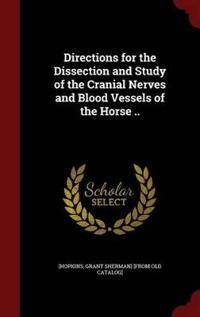 Directions for the Dissection and Study of the Cranial Nerves and Blood Vessels of the Horse ..