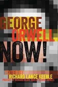 George Orwell Now!: Preface by Richard Blair, Son of George Orwell